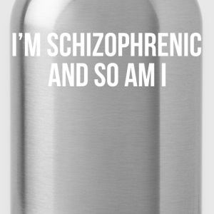 I'm Schizophrenic and So Am I T-Shirts - Water Bottle