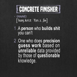 Concrete finisher - Who builds shit you can't - Tote Bag