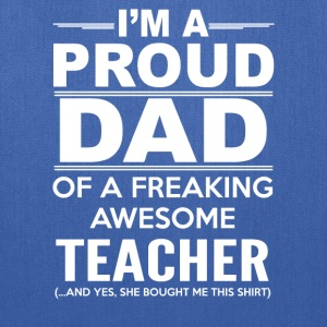 A proud dad of a freaking awesome teacher - Tote Bag