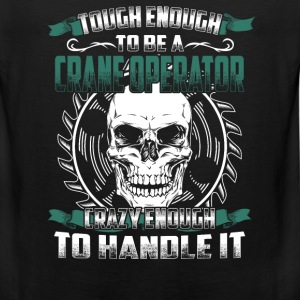 Crane operator - Tough enough, crazy enogh - Men's Premium Tank