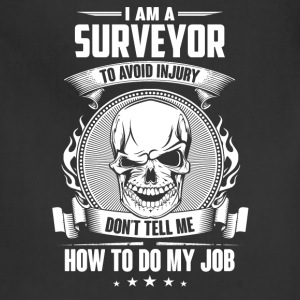 Surveyor - Don't tell me how to do my job - Adjustable Apron