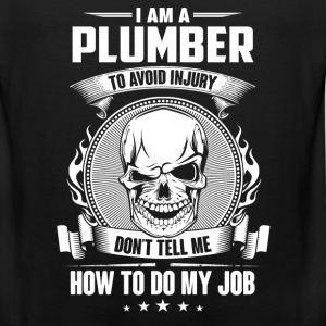 Plumber - Don't tell me how to do my - Men's Premium Tank