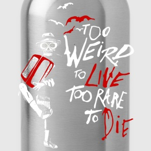 weird - too weird to live too rare to die - Water Bottle