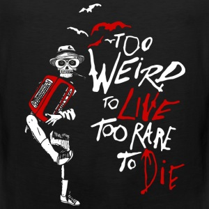 weird - too weird to live too rare to die - Men's Premium Tank