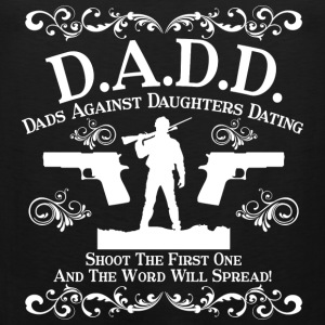 Dads against daughters dating - Shoot the 1st one - Men's Premium Tank