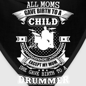 My mom gave birth to a drummer - Bandana