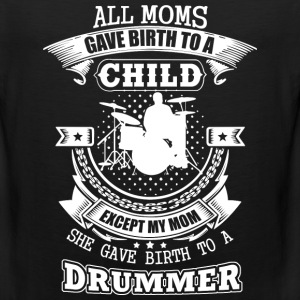 My mom gave birth to a drummer - Men's Premium Tank