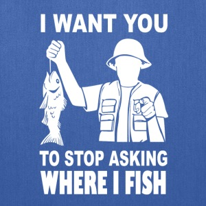 Fish - I want you to stop asking where i fish - Tote Bag