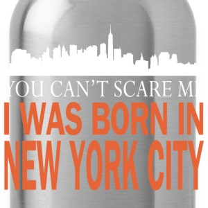 Newyork -you can't scare me was I born in New york - Water Bottle