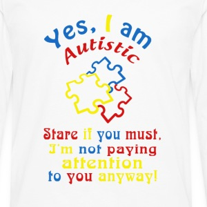 autistic- yes I a autistic stare if you must - Men's Premium Long Sleeve T-Shirt