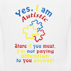 autistic- yes I a autistic stare if you must - Men's Premium Tank