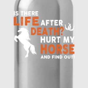 horse- is there life after death hurt my horse and - Water Bottle