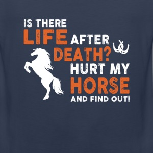 horse- is there life after death hurt my horse and - Men's Premium Tank