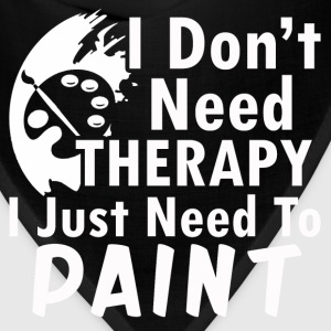 paint- I don't need therapy I just need to paint - Bandana