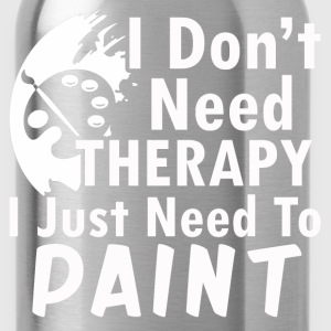paint- I don't need therapy I just need to paint - Water Bottle
