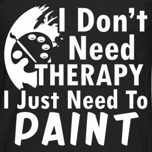 paint- I don't need therapy I just need to paint - Men's Premium Long Sleeve T-Shirt