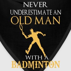 badminton- never underestimate an old man with - Bandana