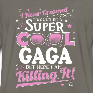 gaga-never dreamed be a super cool gaga but here I - Men's Premium Long Sleeve T-Shirt