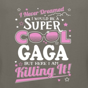 gaga-never dreamed be a super cool gaga but here I - Men's Premium Tank