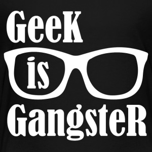 Geek Is Gangster Kids' Shirts - Toddler Premium T-Shirt