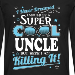 uncle- I never dreamed I would be a super uncle - Men's Premium Long Sleeve T-Shirt