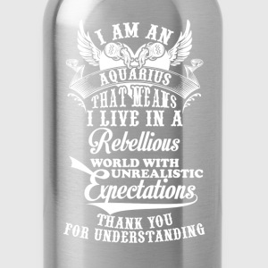 aquarius - I am an aquarius I live in a rebellious - Water Bottle