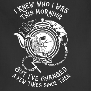 tea - I knew who I was this morning I've changed - Adjustable Apron