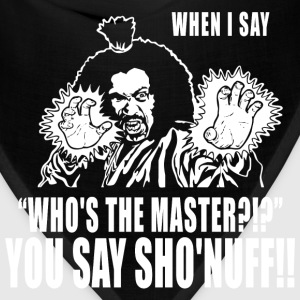 dragon- who's the master? you say sho'snuff - Bandana