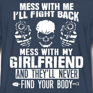 Mess with my girlfriend they won't find your body - Men's Premium Long Sleeve T-Shirt