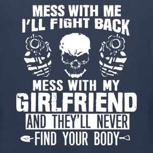 Mess with my girlfriend they won't find your body - Men's Premium Tank