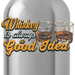 Whiskey – Whiskey is always a good idea - Water Bottle