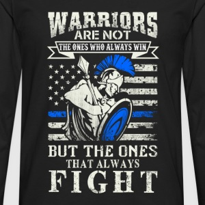 Warriors are the ones that always fight - Men's Premium Long Sleeve T-Shirt