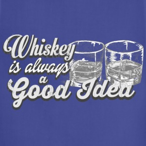 Whiskey is always a good idea - Adjustable Apron