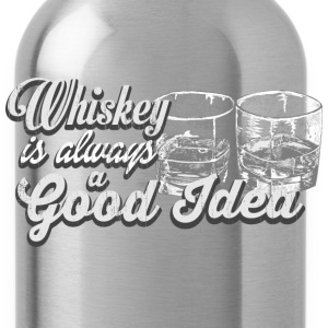 Whiskey is always a good idea - Water Bottle