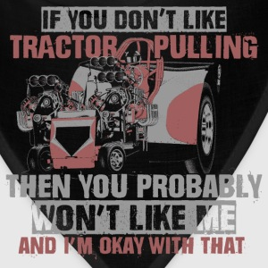 You don't like tractor pulling you won't like me - Bandana