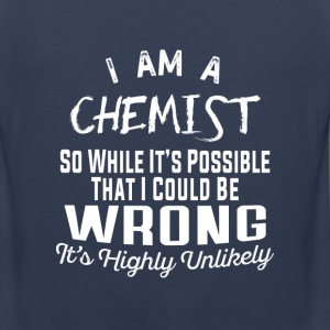 Chemist-It's possible that I could be wrong tshirt - Men's Premium Tank