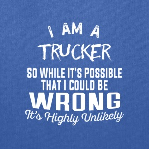 Trucker -While it's possible that I could be wrong - Tote Bag