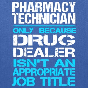 Pharmacy technician-Only because drug dealer Tee - Tote Bag