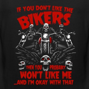 Bikers-You won't like me and I'm okay with that - Men's Premium Tank