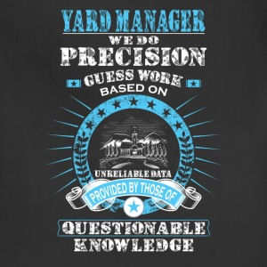Yard manager-We do precision guess work t-shirt - Adjustable Apron