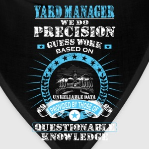 Yard manager-We do precision guess work t-shirt - Bandana