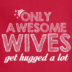 Wife-Awesome wives get hugged a lot - Adjustable Apron