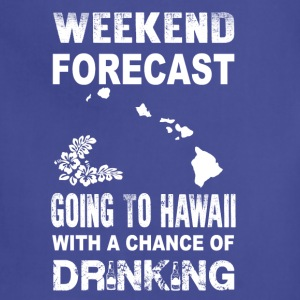 Weekend forecast-Going to hawaii to drink - Adjustable Apron
