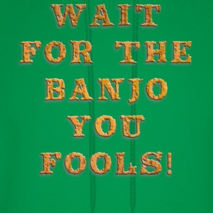 banjo, wait for the banjo you fools - Men's Hoodie