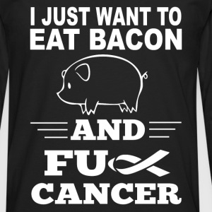 Bacon-I just wanna eat bacon and fuck cancer - Men's Premium Long Sleeve T-Shirt