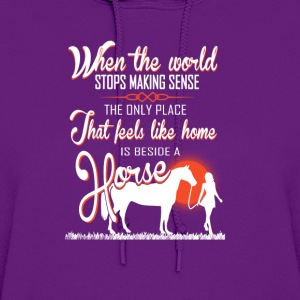 horse-Only place I feels like home beside a horse - Women's Hoodie