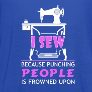 I sew because punching people is frowned upon - Women's Flowy Tank Top by Bella