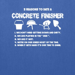 Five reasons to date a concrete finisher - Tote Bag