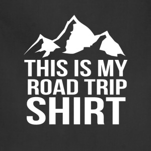 This is my road trip camping fun tee - Adjustable Apron