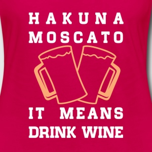 Hakuna Moscato, means drink wine fun tee - Women's Premium Long Sleeve T-Shirt